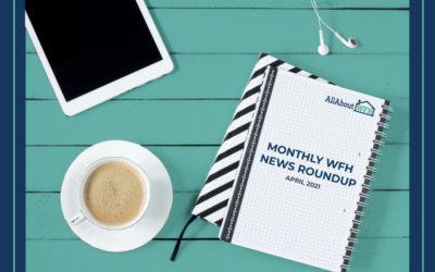 Monthly WFH News Roundup – April 2021