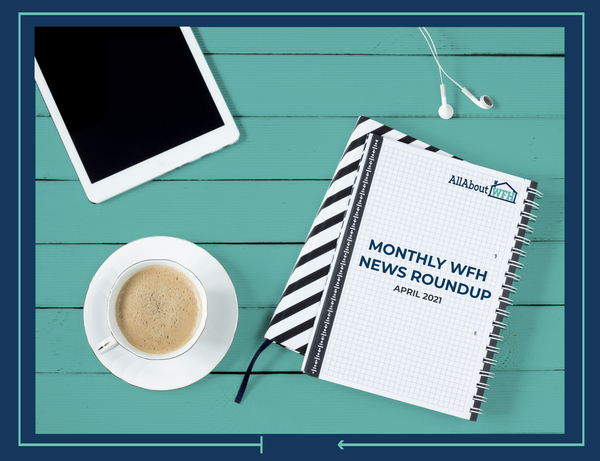 WFH News Roundup Apr 21