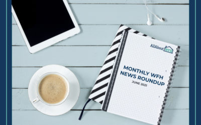 Monthly WFH News Roundup – June 2021